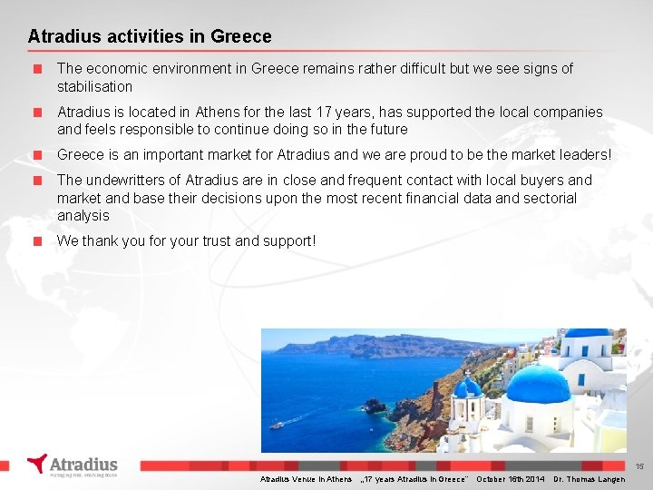 Atradius activities in Greece ■ The economic environment in Greece remains rather difficult but