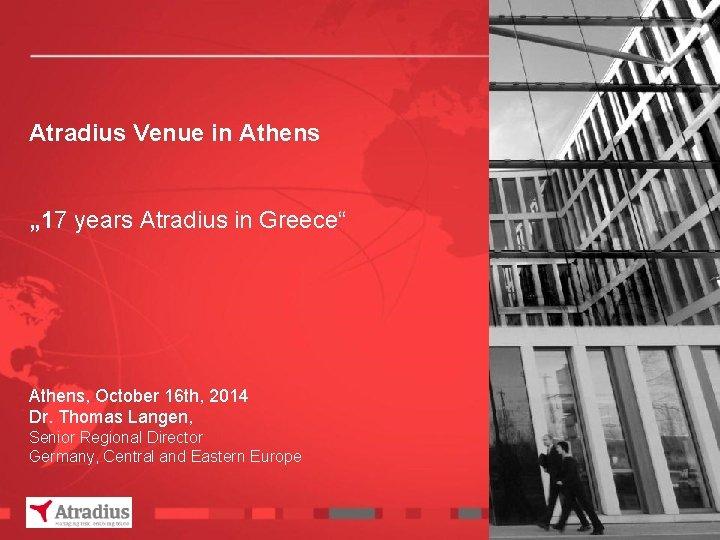 "Atradius Venue in Athens "" 17 years Atradius in Greece"" Athens, October 16 th,"