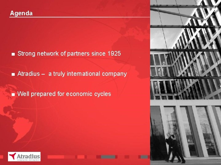 Agenda ■ Strong network of partners since 1925 ■ Atradius – a truly international