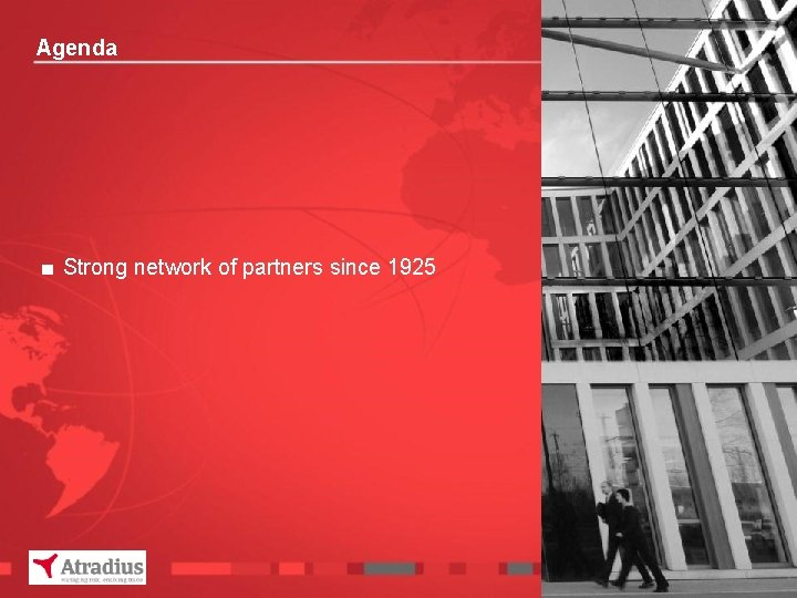 Agenda ■ Strong network of partners since 1925
