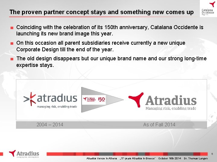 The proven partner concept stays and something new comes up ■ Coinciding with the