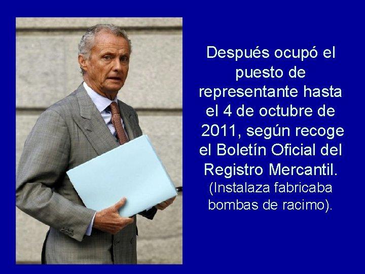 Después ocupó el puesto de representante hasta el 4 de octubre de 2011, según