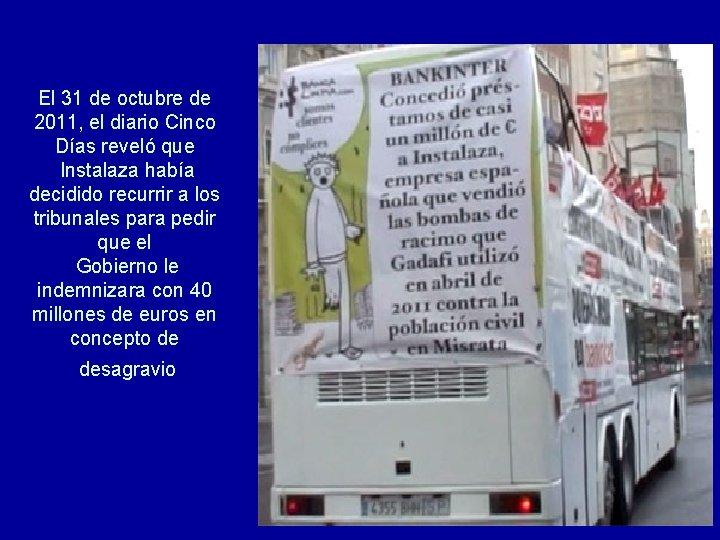 El 31 de octubre de 2011, el diario Cinco Días reveló que Instalaza había