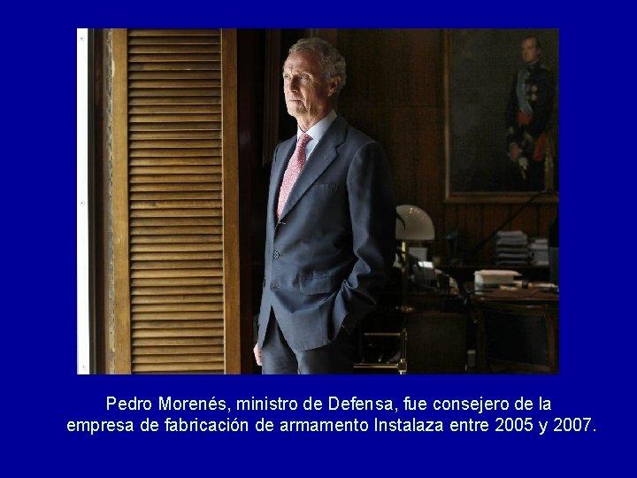 Pedro Morenés, ministro de Defensa, fue consejero de la empresa de fabricación de armamento