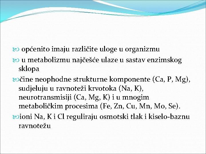 općenito imaju različite uloge u organizmu u metabolizmu najčešće ulaze u sastav enzimskog
