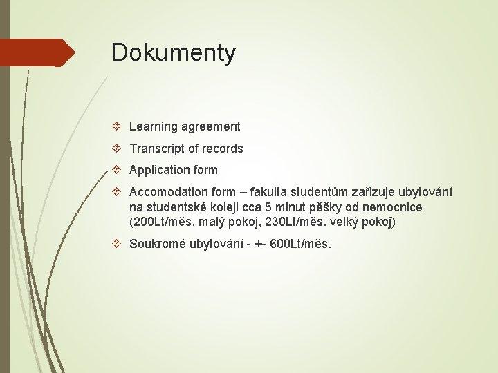 Dokumenty Learning agreement Transcript of records Application form Accomodation form – fakulta studentům zařizuje