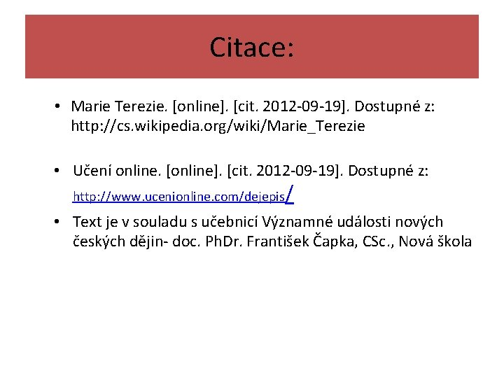 Citace: • Marie Terezie. [online]. [cit. 2012 -09 -19]. Dostupné z: http: //cs. wikipedia.
