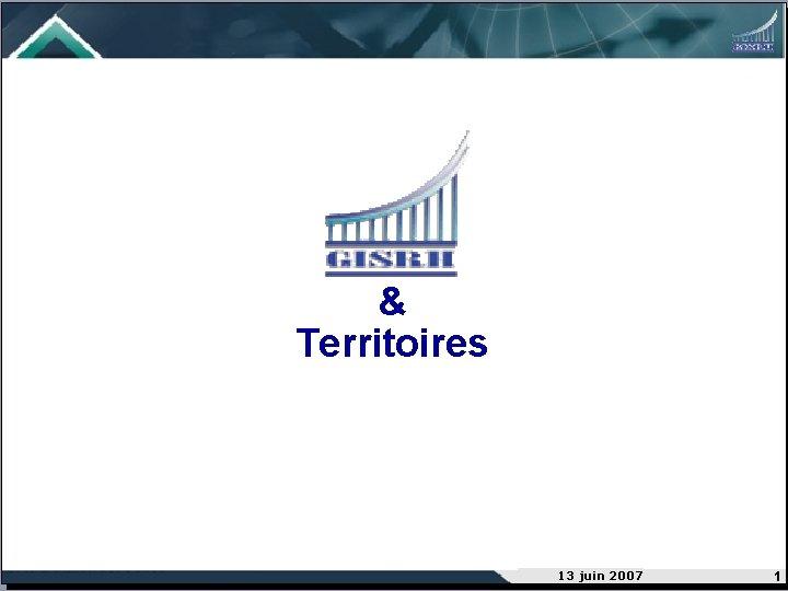 & Territoires 13 juin 2007 1