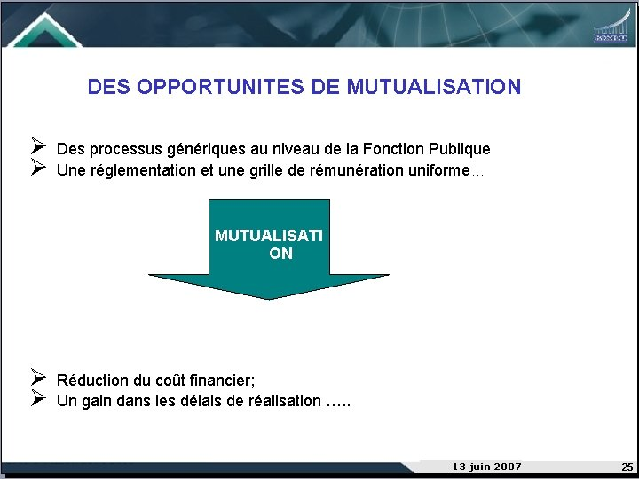 DES OPPORTUNITES DE MUTUALISATION Ø Ø Des processus génériques au niveau de la Fonction