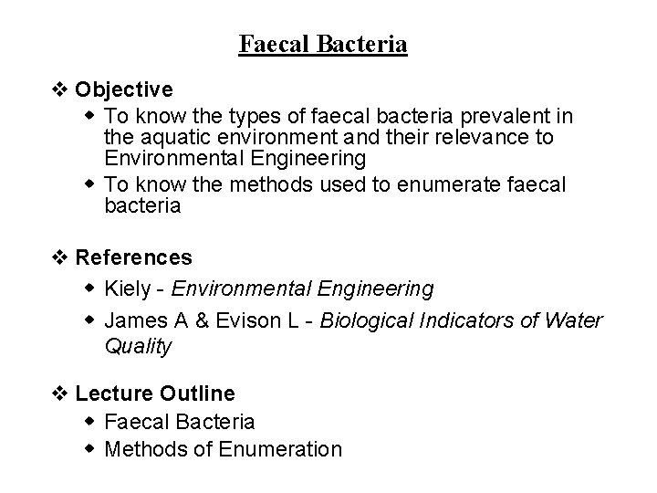 Faecal Bacteria v Objective w To know the types of faecal bacteria prevalent in