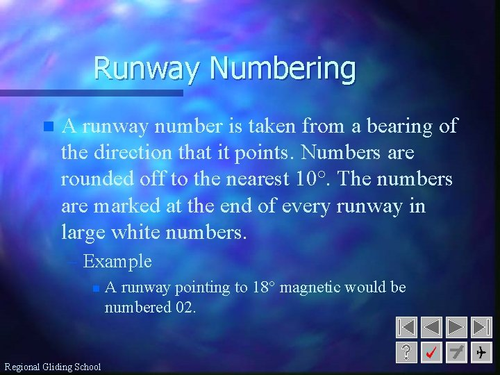 Runway Numbering n A runway number is taken from a bearing of the direction