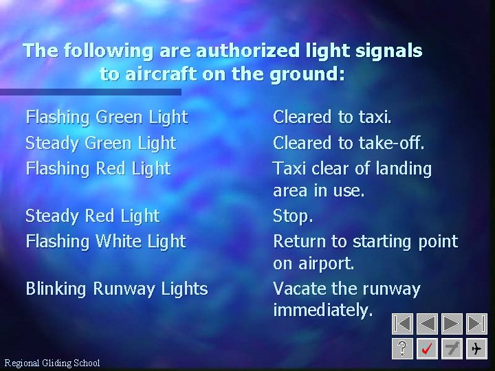 The following are authorized light signals to aircraft on the ground: Flashing Green Light