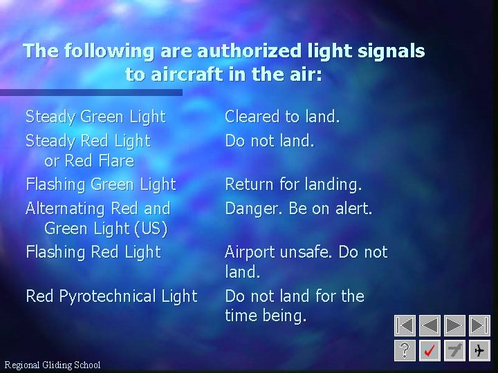 The following are authorized light signals to aircraft in the air: Steady Green Light
