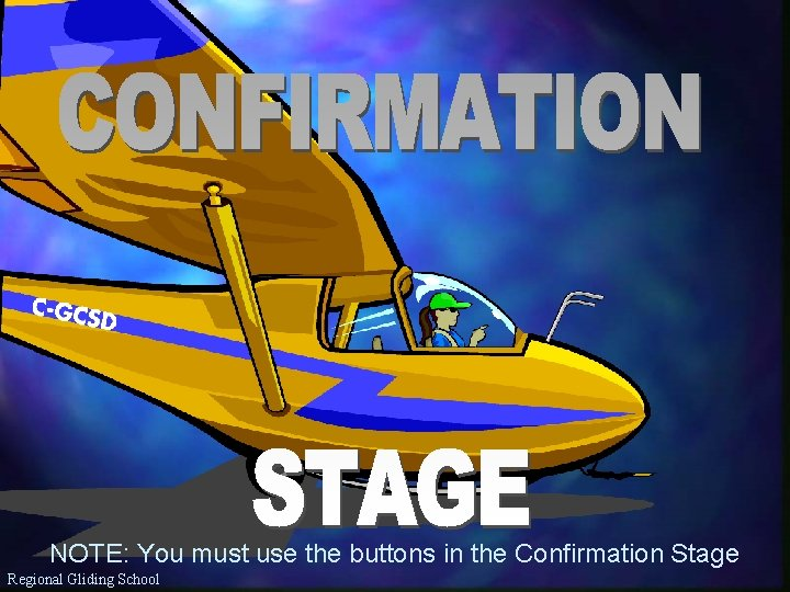 NOTE: You must use the buttons in the Confirmation Stage Regional Gliding School