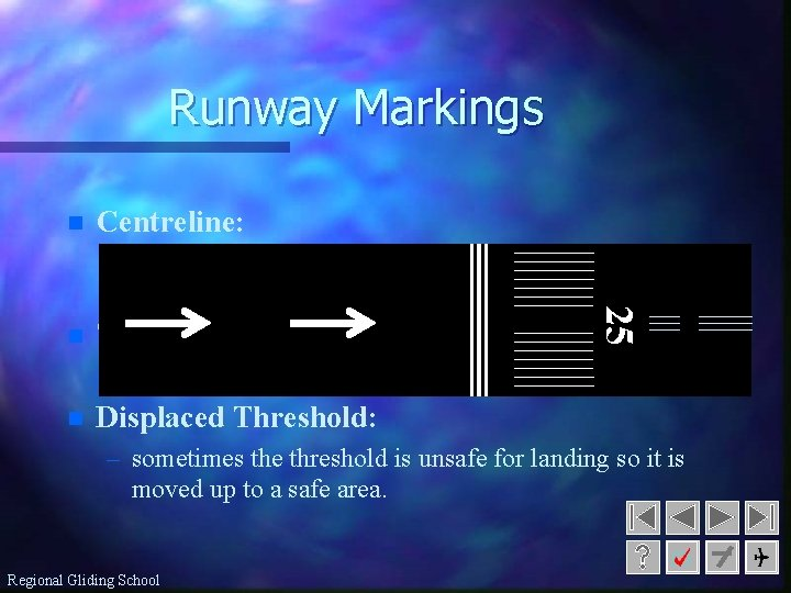 Runway Markings n Centreline: n Threshold: 25 – white lines in the middle of