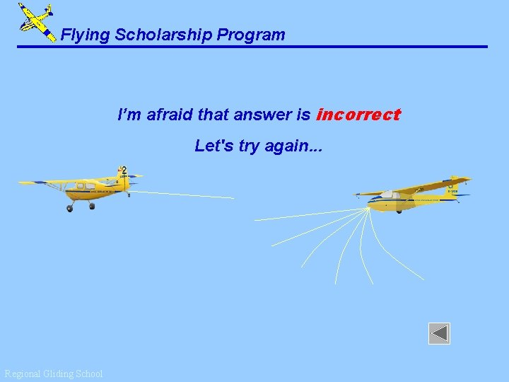 Flying Scholarship Program I'm afraid that answer is incorrect Let's try again. . .