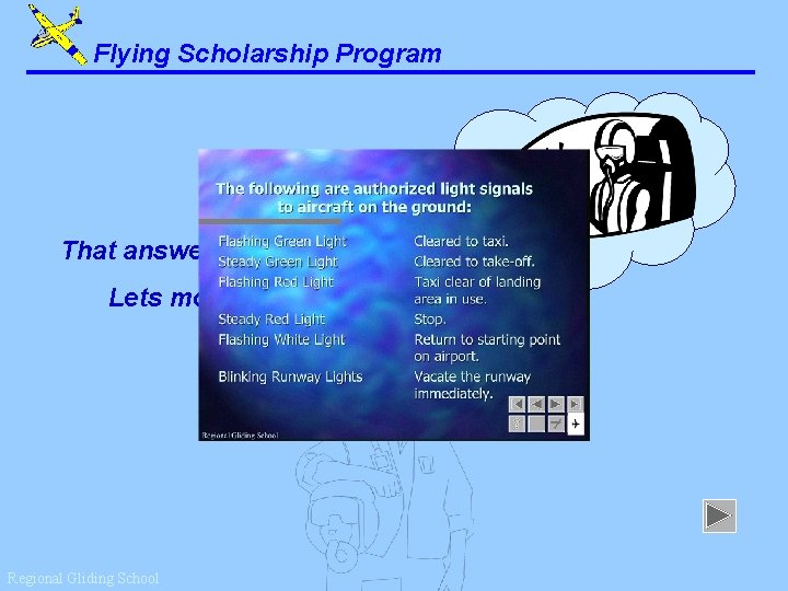 Flying Scholarship Program That answer is correct. Lets move on. . . Regional Gliding