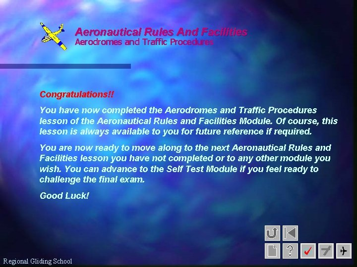 Aeronautical Rules And Facilities Aerodromes and Traffic Procedures Congratulations!! You have now completed the