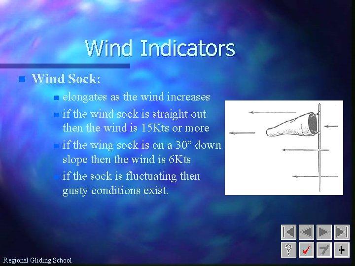 Wind Indicators n Wind Sock: elongates as the wind increases n if the wind