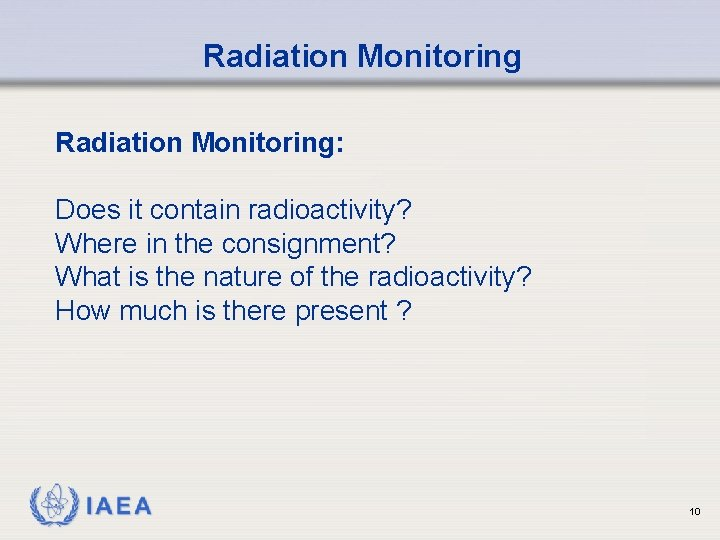 Radiation Monitoring: Does it contain radioactivity? Where in the consignment? What is the nature