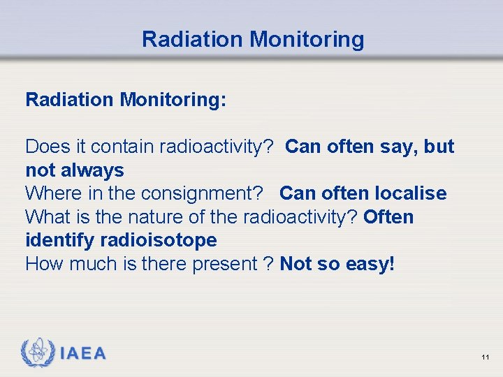 Radiation Monitoring: Does it contain radioactivity? Can often say, but not always Where in