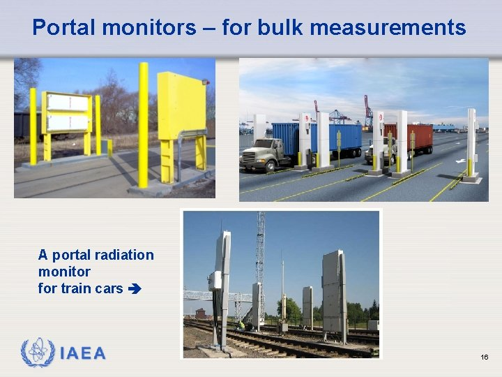 Portal monitors – for bulk measurements A portal radiation monitor for train cars IAEA