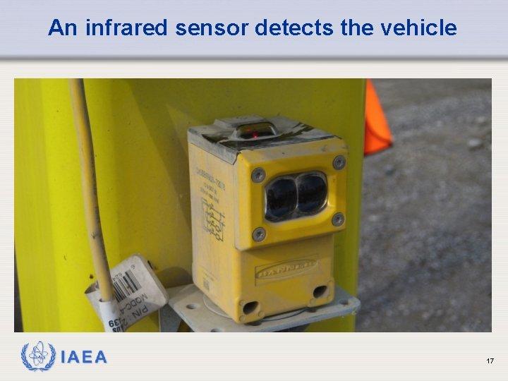An infrared sensor detects the vehicle IAEA 17