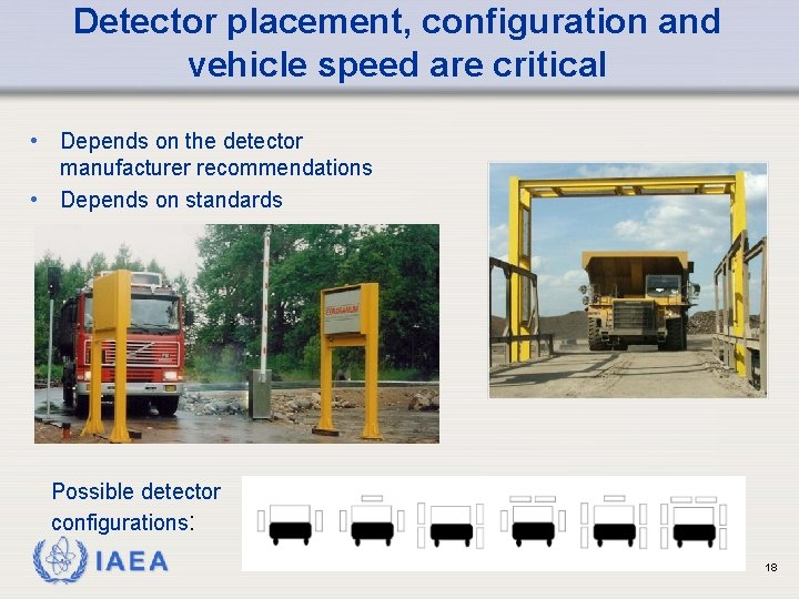 Detector placement, configuration and vehicle speed are critical • Depends on the detector manufacturer