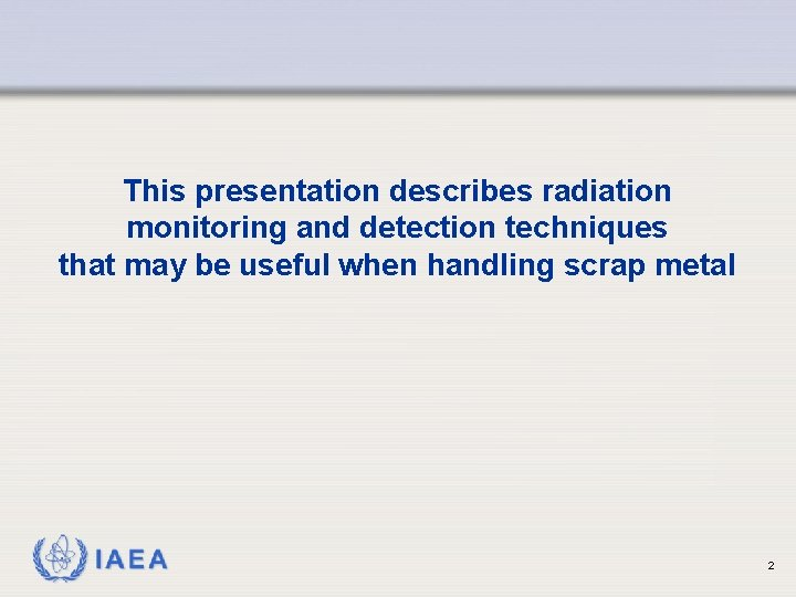 This presentation describes radiation monitoring and detection techniques that may be useful when handling