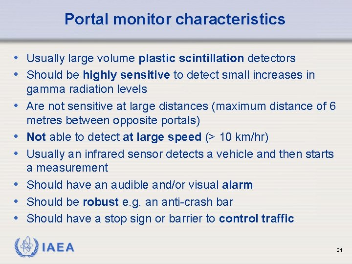 Portal monitor characteristics • Usually large volume plastic scintillation detectors • Should be highly