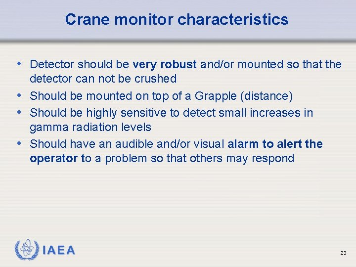 Crane monitor characteristics • Detector should be very robust and/or mounted so that the