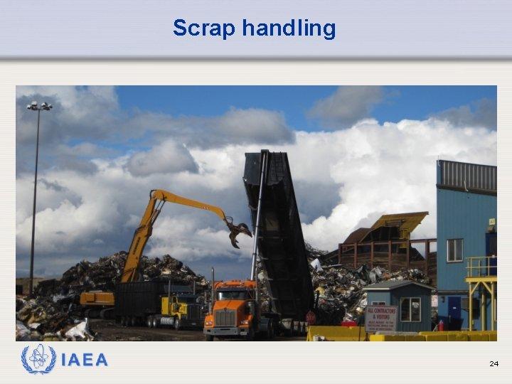 Scrap handling IAEA 24