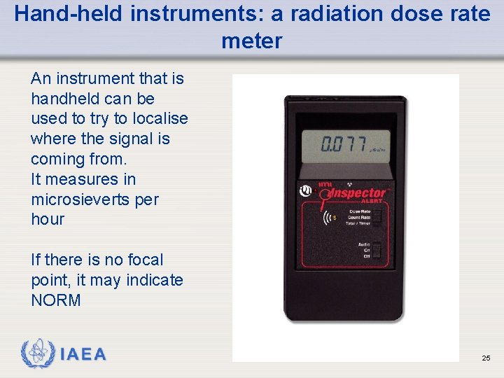 Hand-held instruments: a radiation dose rate meter An instrument that is handheld can be