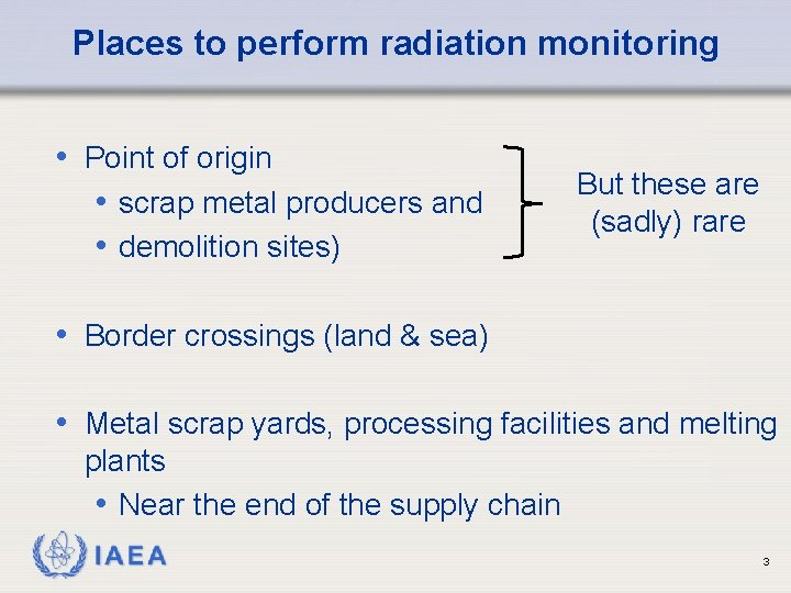 Places to perform radiation monitoring • Point of origin • scrap metal producers and