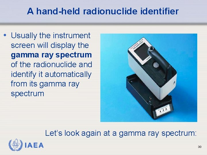 A hand-held radionuclide identifier • Usually the instrument screen will display the gamma ray