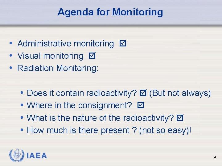 Agenda for Monitoring • Administrative monitoring • Visual monitoring • Radiation Monitoring: • •