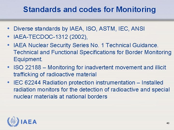 Standards and codes for Monitoring • Diverse standards by IAEA, ISO, ASTM, IEC, ANSI