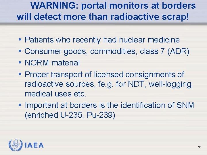 WARNING: portal monitors at borders will detect more than radioactive scrap! • • Patients