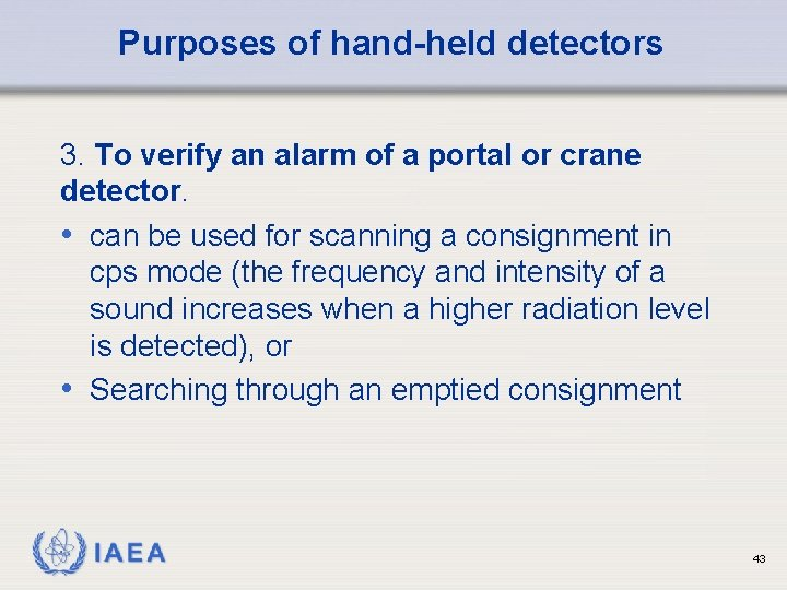 Purposes of hand-held detectors 3. To verify an alarm of a portal or crane