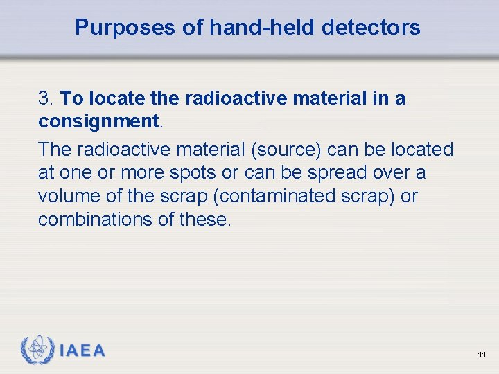 Purposes of hand-held detectors 3. To locate the radioactive material in a consignment. The