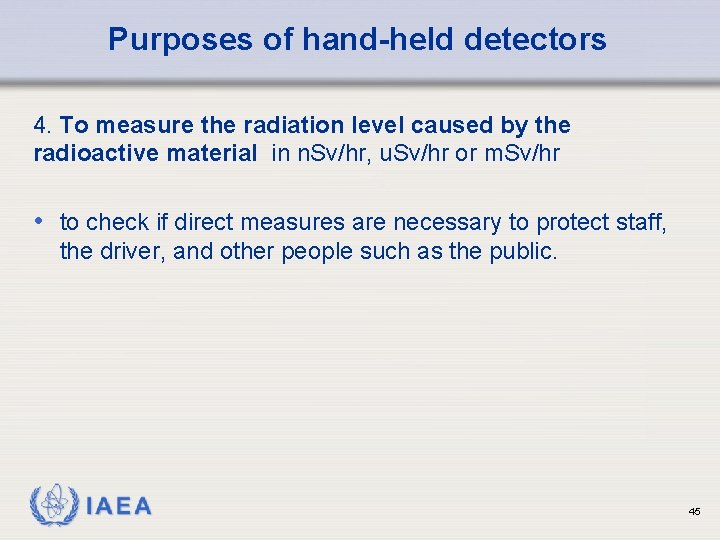 Purposes of hand-held detectors 4. To measure the radiation level caused by the radioactive