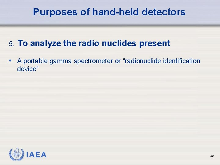 Purposes of hand-held detectors 5. To analyze the radio nuclides present • A portable
