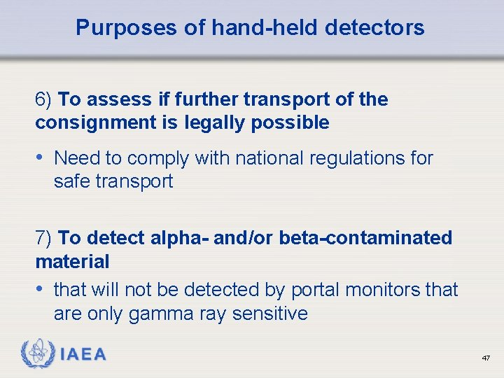 Purposes of hand-held detectors 6) To assess if further transport of the consignment is