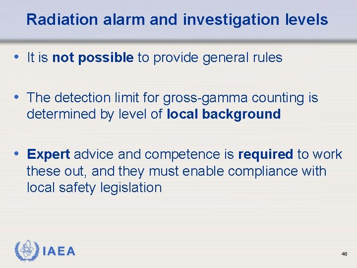 Radiation alarm and investigation levels • It is not possible to provide general rules