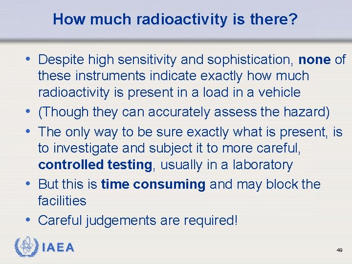 How much radioactivity is there? • Despite high sensitivity and sophistication, none of •