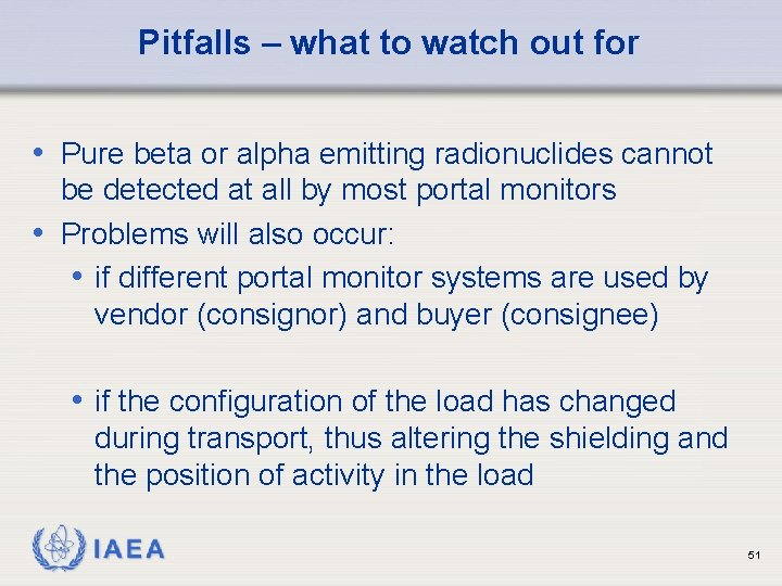 Pitfalls – what to watch out for • Pure beta or alpha emitting radionuclides