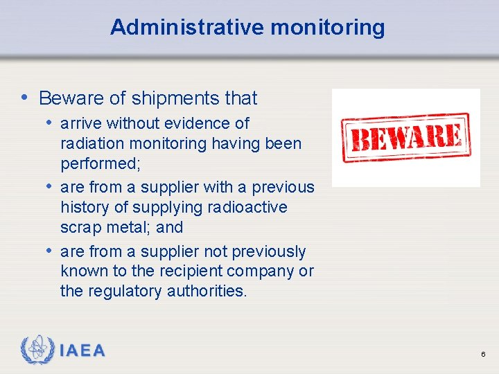 Administrative monitoring • Beware of shipments that • arrive without evidence of radiation monitoring