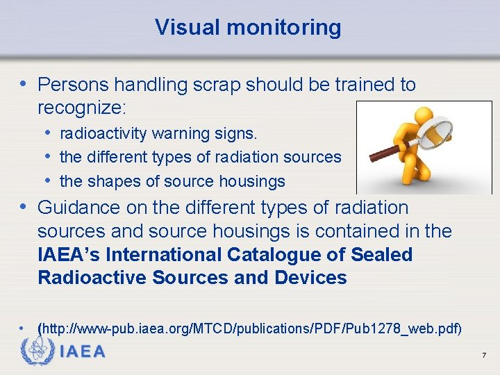 Visual monitoring • Persons handling scrap should be trained to recognize: • radioactivity warning
