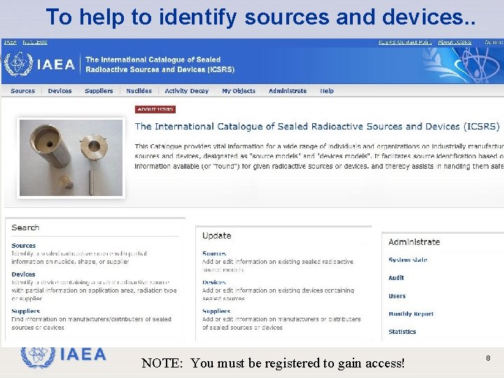 To help to identify sources and devices. . IAEA NOTE: You must be registered