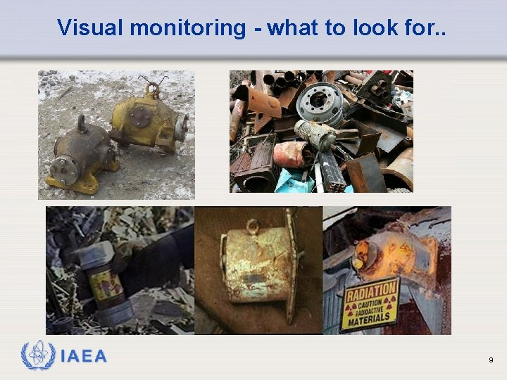 Visual monitoring - what to look for. . IAEA 9